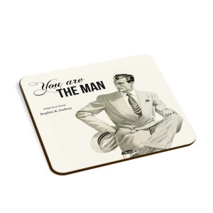 You are the man Coaster